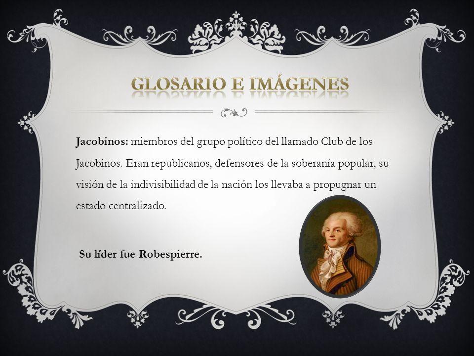 Jacobinos: miembros del grupo político del llamado Club de los Jacobinos. Eran republicanos, defensores de la soberanía popular, su visión de la indiv