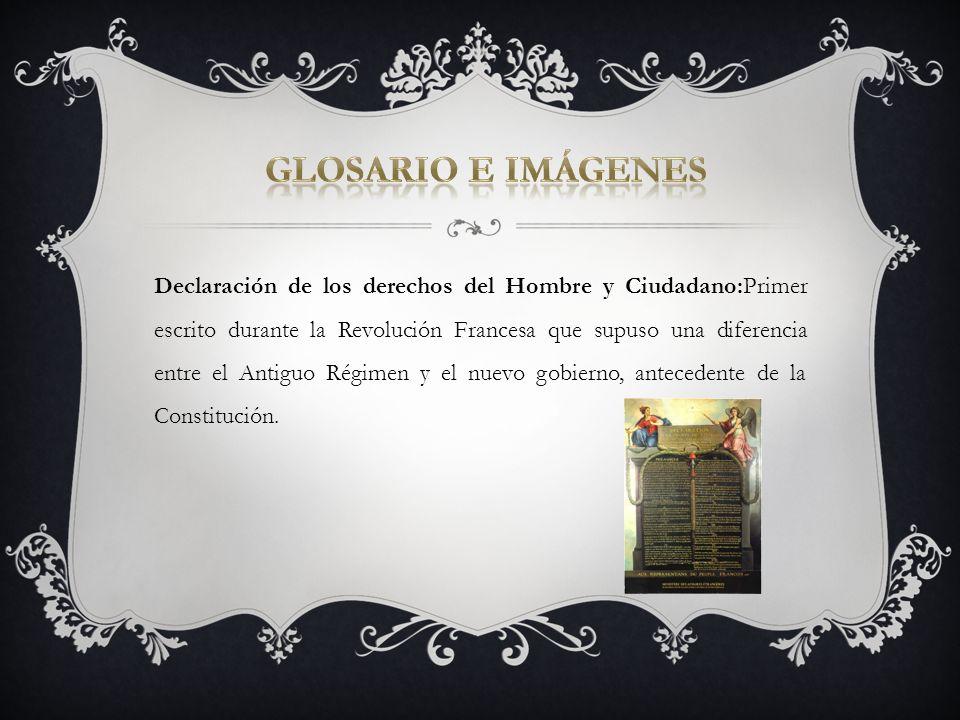 Declaración de los derechos del Hombre y Ciudadano:Primer escrito durante la Revolución Francesa que supuso una diferencia entre el Antiguo Régimen y