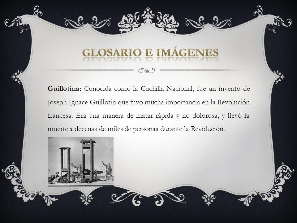 Guillotina: Conocida como la Cuchilla Nacional, fue un invento de Joseph Ignace Guillotin que tuvo mucha importancia en la Revolución francesa. Era un