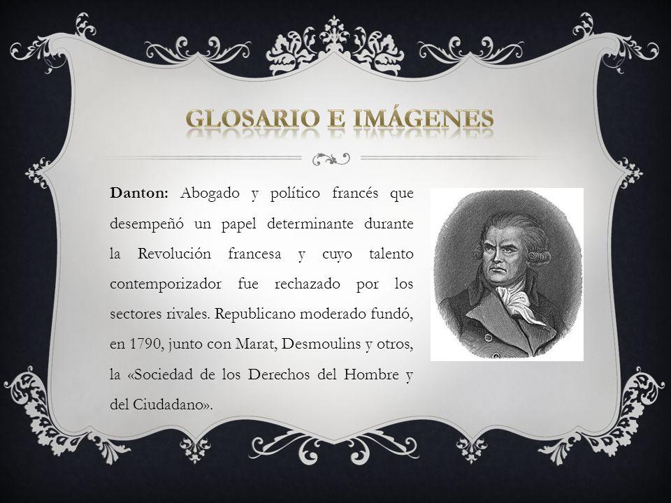 Danton: Abogado y político francés que desempeñó un papel determinante durante la Revolución francesa y cuyo talento contemporizador fue rechazado por