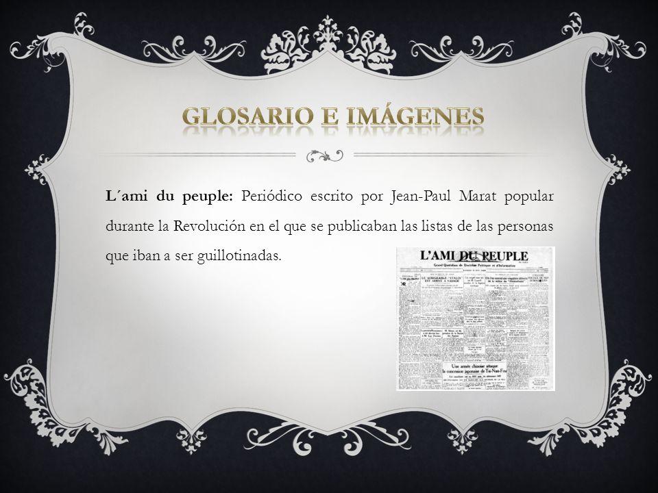 L´ami du peuple: Periódico escrito por Jean-Paul Marat popular durante la Revolución en el que se publicaban las listas de las personas que iban a ser