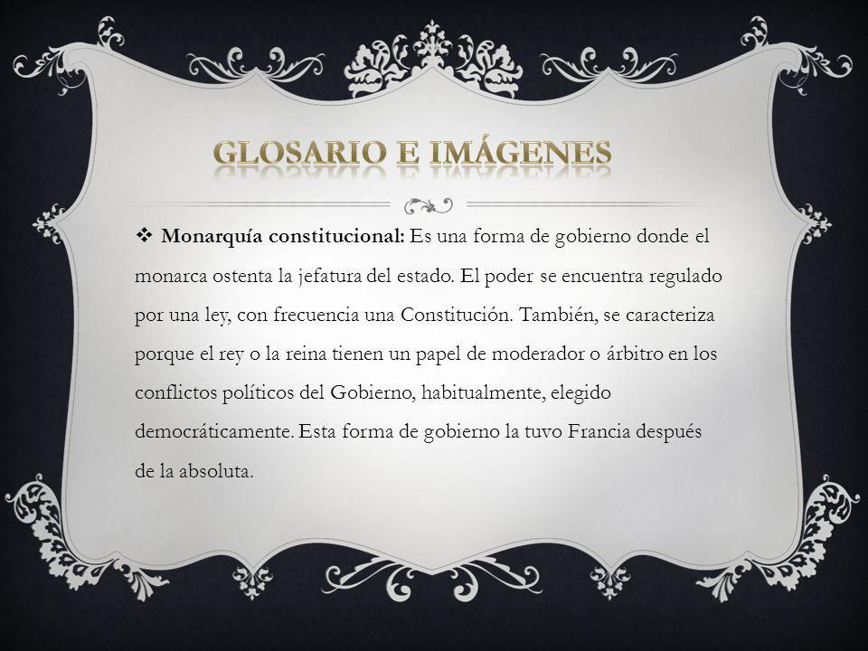 Monarquía constitucional: Es una forma de gobierno donde el monarca ostenta la jefatura del estado. El poder se encuentra regulado por una ley, con fr