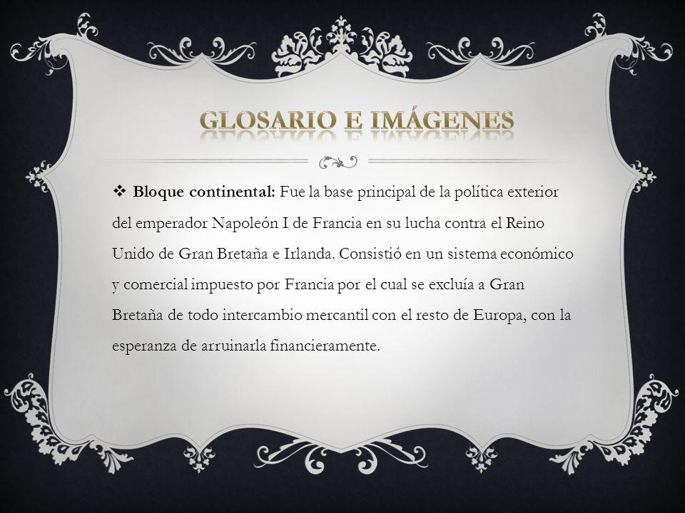 Bloque continental: Fue la base principal de la política exterior del emperador Napoleón I de Francia en su lucha contra el Reino Unido de Gran Bretañ