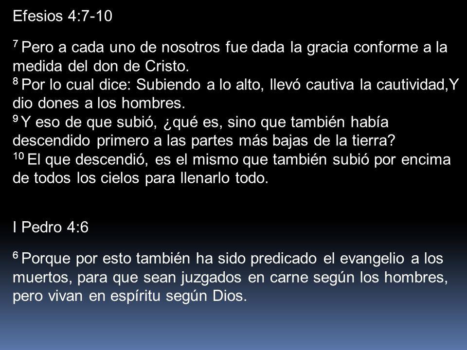 Efesios 4:7-10 7 Pero a cada uno de nosotros fue dada la gracia conforme a la medida del don de Cristo. 8 Por lo cual dice: Subiendo a lo alto, llevó