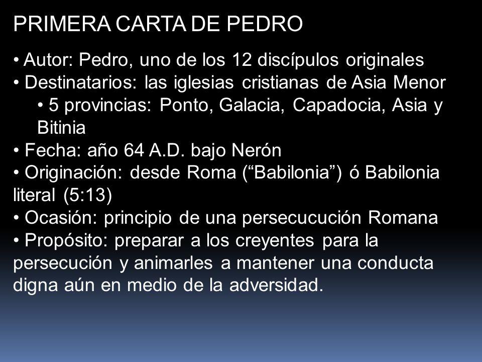 PRIMERA CARTA DE PEDRO Autor: Pedro, uno de los 12 discípulos originales Destinatarios: las iglesias cristianas de Asia Menor 5 provincias: Ponto, Gal
