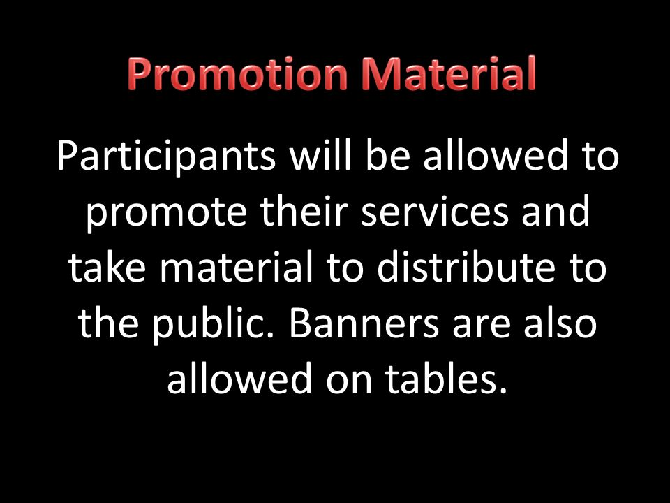 Participants will be allowed to promote their services and take material to distribute to the public.