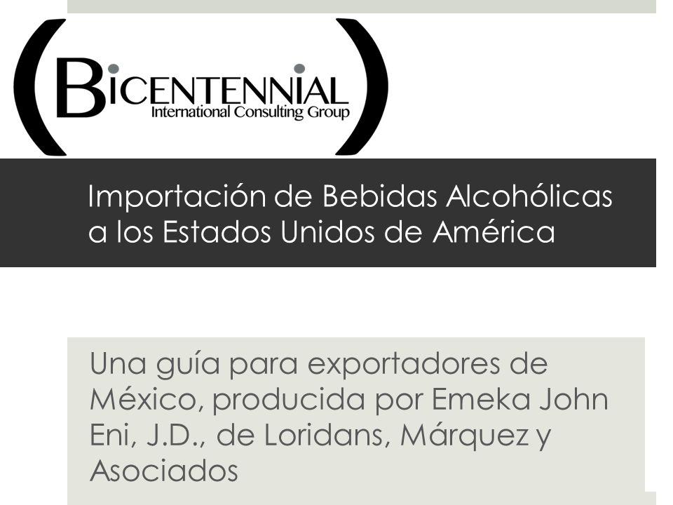 Importación de Bebidas Alcohólicas a los Estados Unidos de América Una guía para exportadores de México, producida por Emeka John Eni, J.D., de Lorida