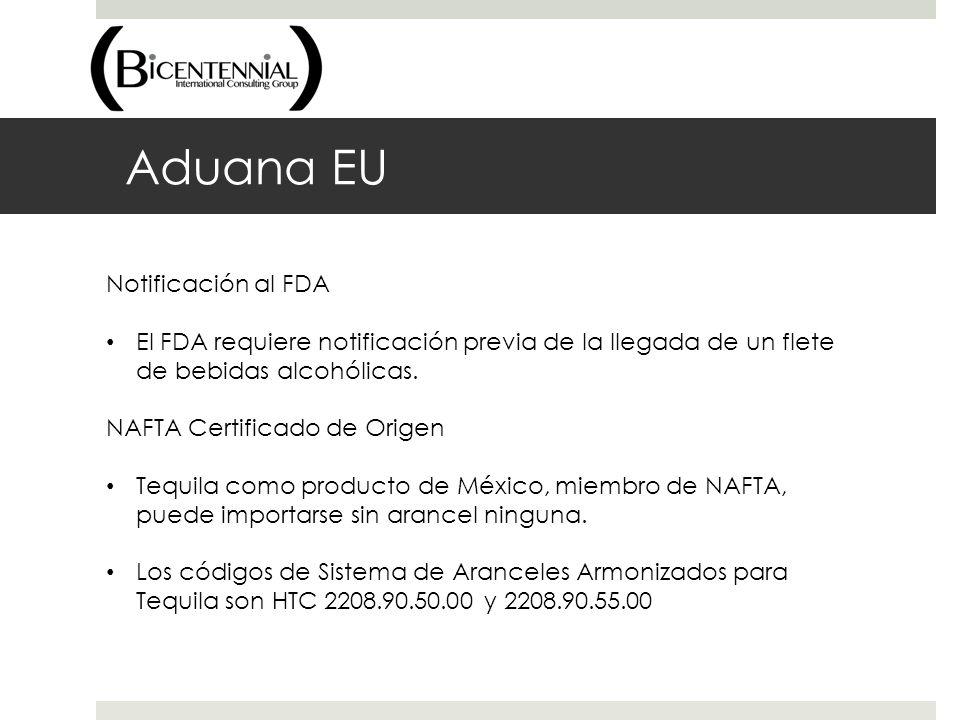 Aduana EU Notificación al FDA El FDA requiere notificación previa de la llegada de un flete de bebidas alcohólicas. NAFTA Certificado de Origen Tequil