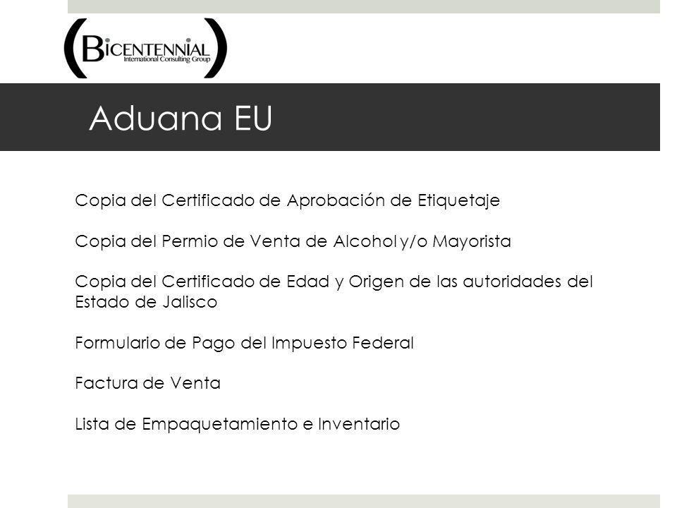 Aduana EU Copia del Certificado de Aprobación de Etiquetaje Copia del Permio de Venta de Alcohol y/o Mayorista Copia del Certificado de Edad y Origen