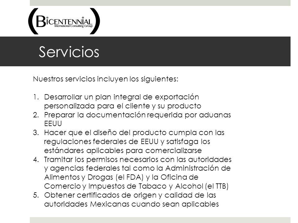Servicios Nuestros servicios incluyen los siguientes: 1.Desarrollar un plan integral de exportación personalizada para el cliente y su producto 2.Prep