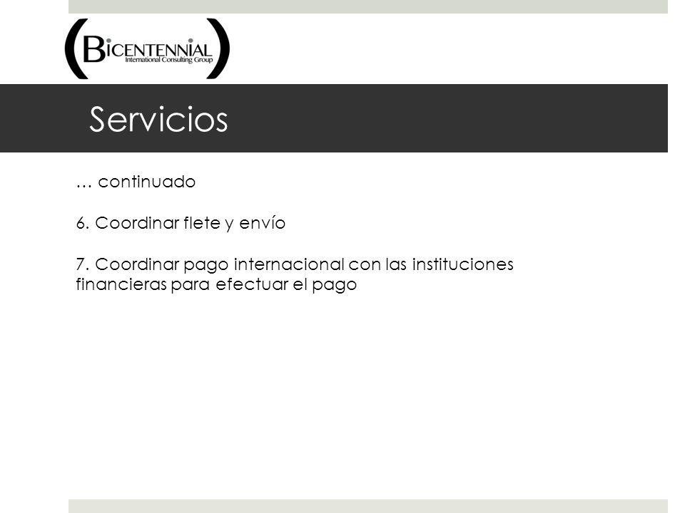 Servicios … continuado 6. Coordinar flete y envío 7. Coordinar pago internacional con las instituciones financieras para efectuar el pago