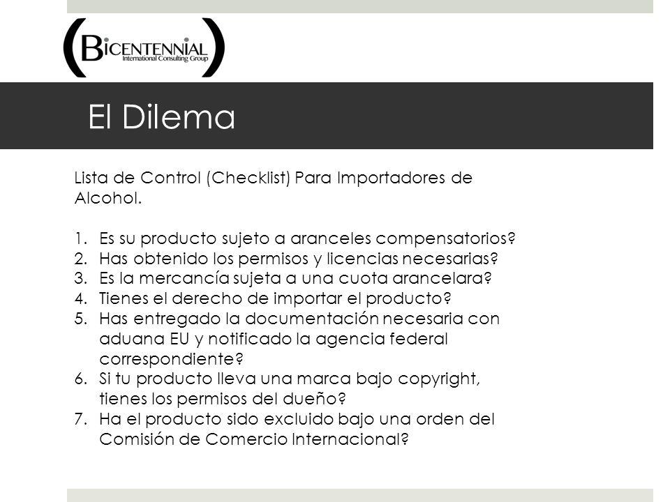 El Dilema Lista de Control (Checklist) Para Importadores de Alcohol. 1.Es su producto sujeto a aranceles compensatorios? 2.Has obtenido los permisos y