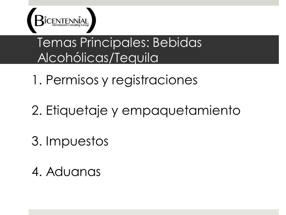 Temas Principales: Bebidas Alcohólicas/Tequila 1. Permisos y registraciones 2. Etiquetaje y empaquetamiento 3. Impuestos 4. Aduanas