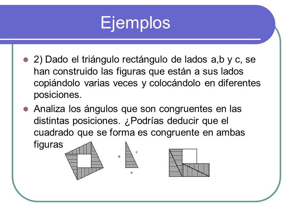 Ejemplos Ejemplos: 1) En la figura, se tiene un triángulo ABC isósceles ( AC = BC) y se ha dividido su base AB en 4 partes iguales. ¿Cuáles triángulos
