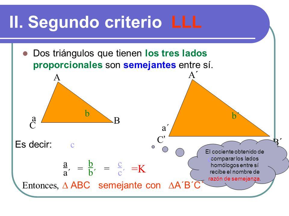 Ejemplo ¿Son los siguientes triángulos semejantes? 25 6525 65 ¡SI! Por que al tener dos de sus ángulos congruentes, cumplen con el criterio AA
