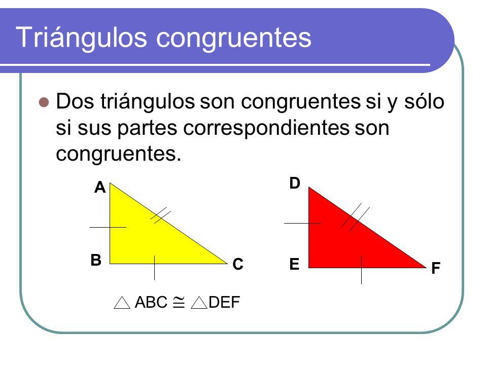 Triángulos congruentes Dos triángulos son congruentes si y sólo si sus partes correspondientes son congruentes.