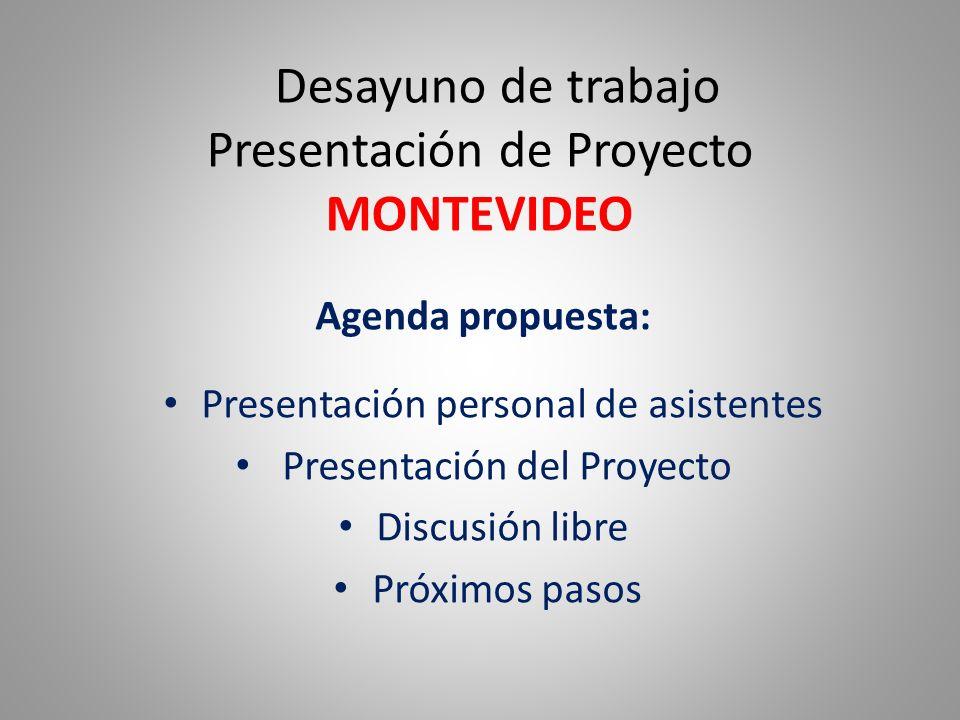 Desayuno de trabajo Presentación de Proyecto MONTEVIDEO Agenda propuesta: Presentación personal de asistentes Presentación del Proyecto Discusión libr