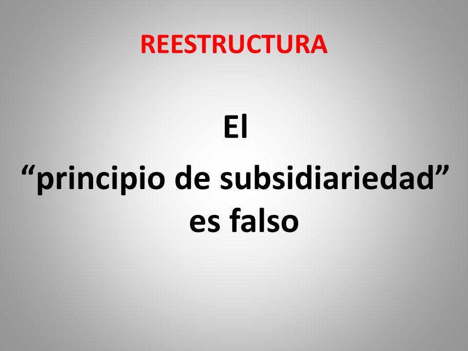 REESTRUCTURA El principio de subsidiariedad es falso