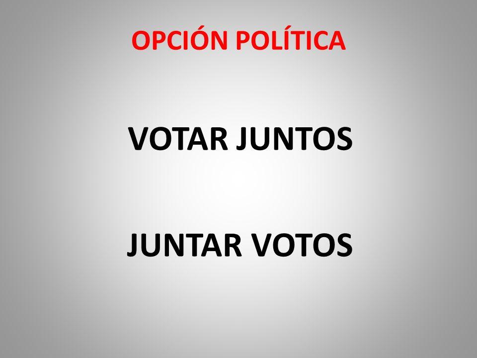 OPCIÓN POLÍTICA VOTAR JUNTOS JUNTAR VOTOS