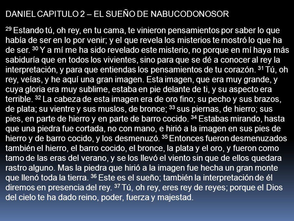 DANIEL CAPITULO 2 – EL SUEÑO DE NABUCODONOSOR 29 Estando tú, oh rey, en tu cama, te vinieron pensamientos por saber lo que había de ser en lo por veni