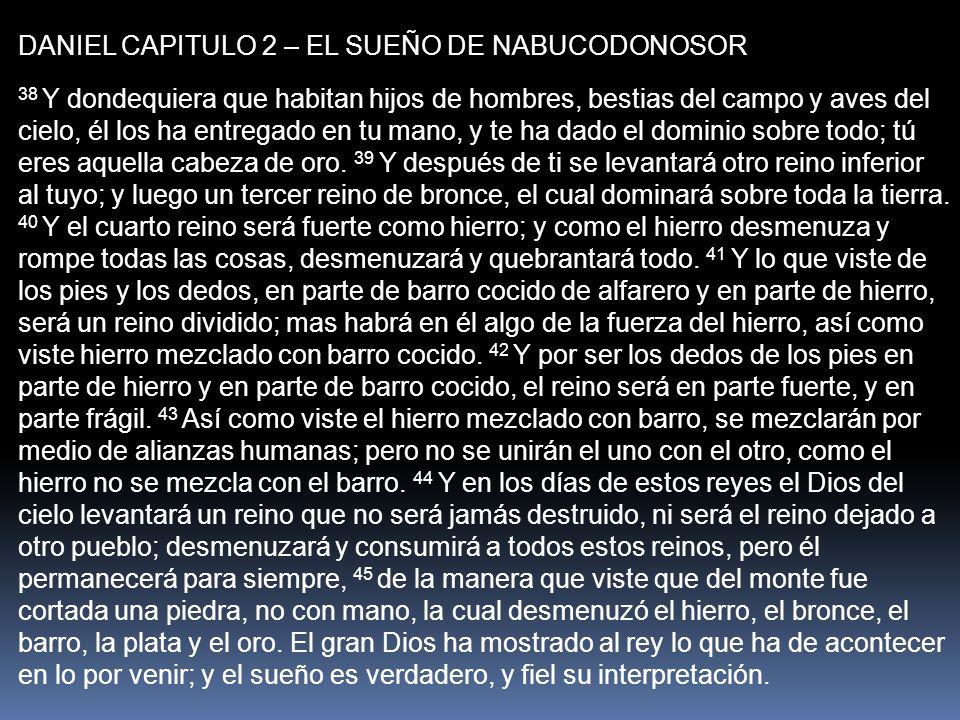 DANIEL CAPITULO 2 – EL SUEÑO DE NABUCODONOSOR 38 Y dondequiera que habitan hijos de hombres, bestias del campo y aves del cielo, él los ha entregado e