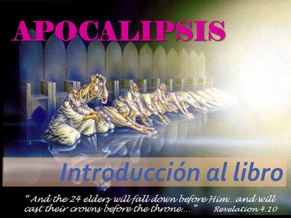 INTRODUCCION A APOCALIPSIS Autor: el Apóstol Juan, en la cárcel isla de Patmos Fecha: 95-96 D.C.