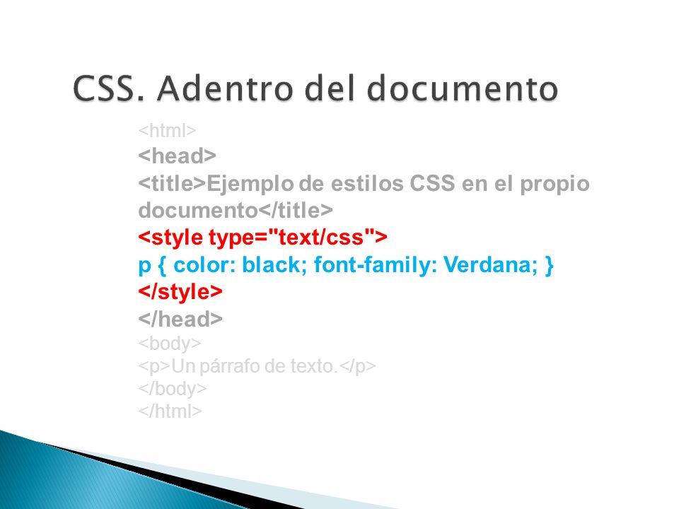 Ejemplo de estilos CSS en el propio documento p { color: black; font-family: Verdana; } Un párrafo de texto.