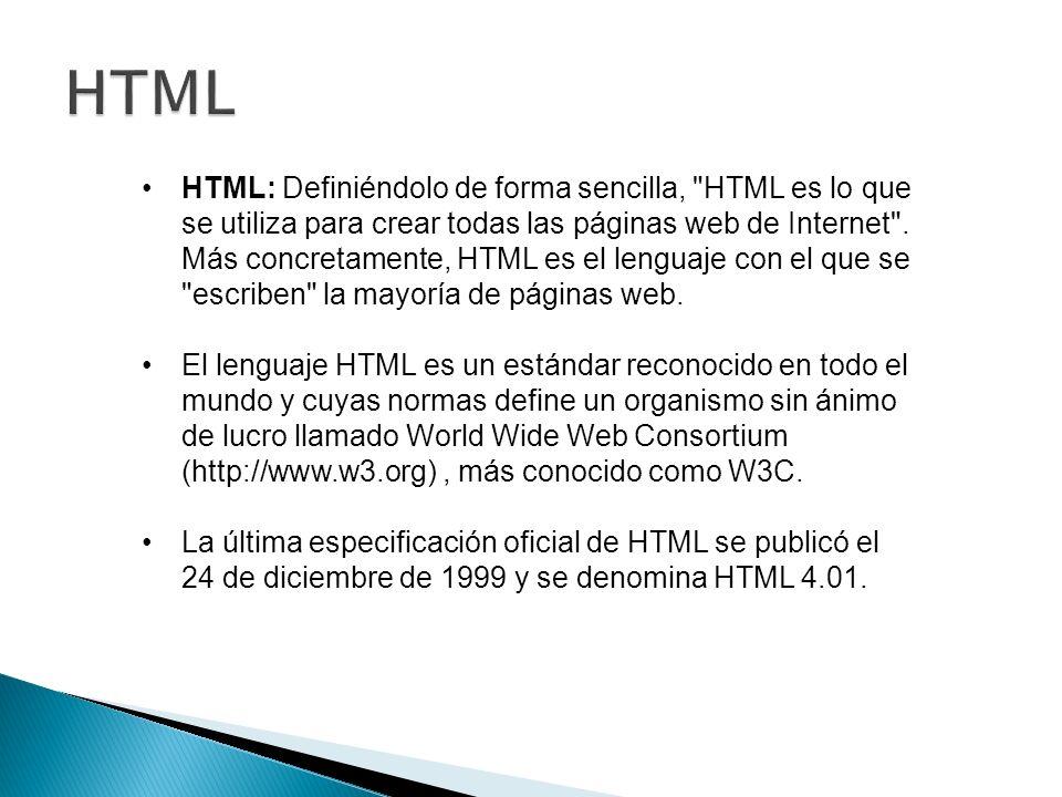 HTML: Definiéndolo de forma sencilla, HTML es lo que se utiliza para crear todas las páginas web de Internet .