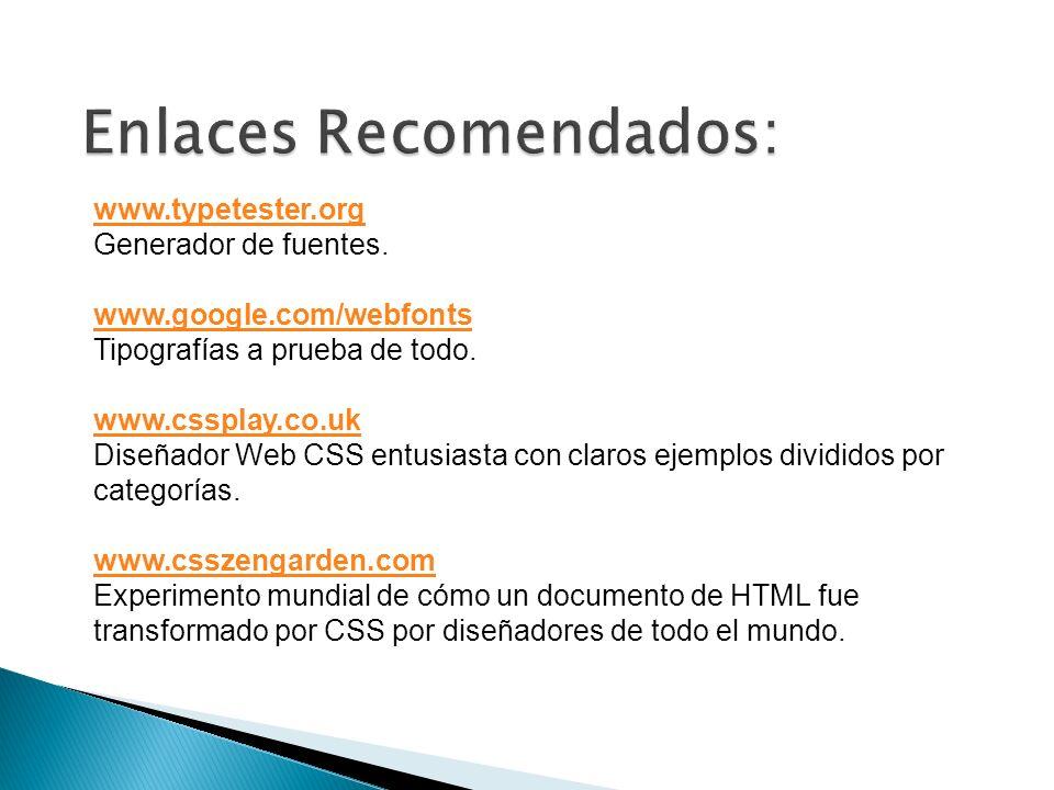 www.typetester.org Generador de fuentes. www.google.com/webfonts Tipografías a prueba de todo.