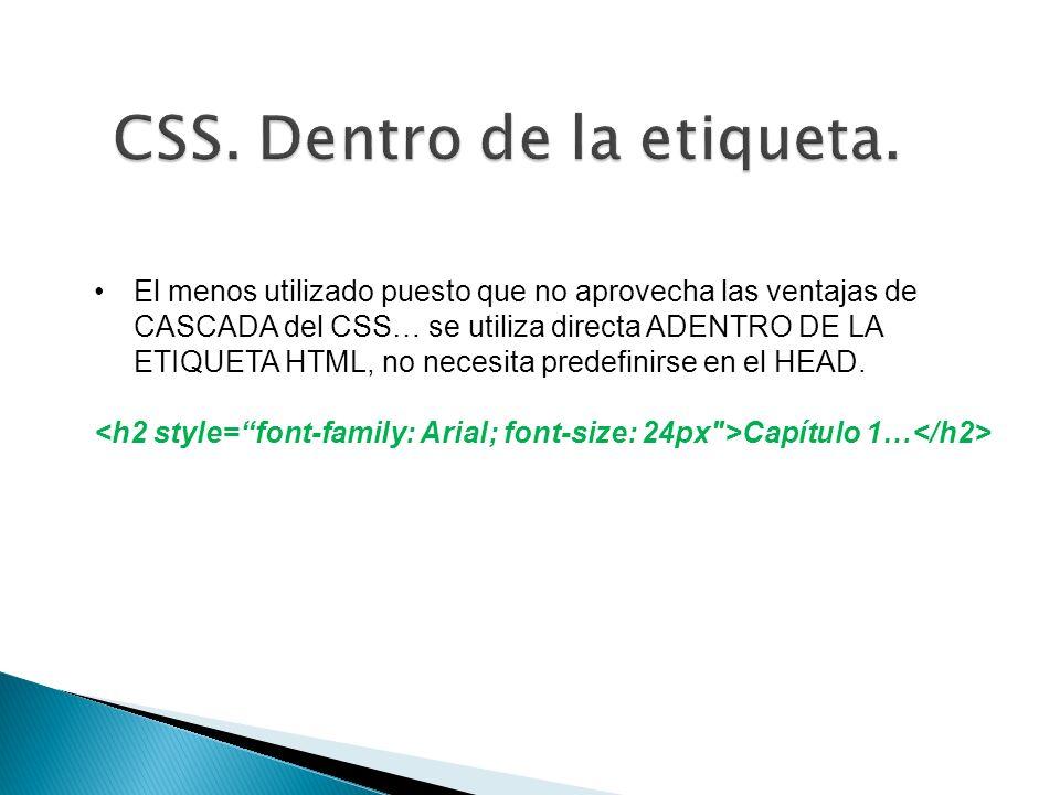 El menos utilizado puesto que no aprovecha las ventajas de CASCADA del CSS… se utiliza directa ADENTRO DE LA ETIQUETA HTML, no necesita predefinirse en el HEAD.