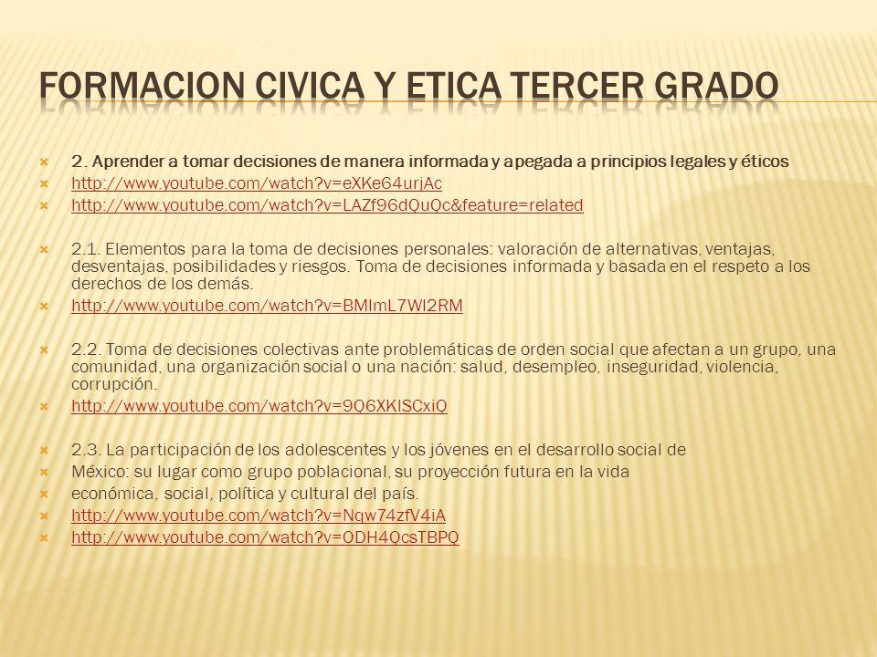 2. Aprender a tomar decisiones de manera informada y apegada a principios legales y éticos http://www.youtube.com/watch?v=eXKe64urjAc http://www.youtu