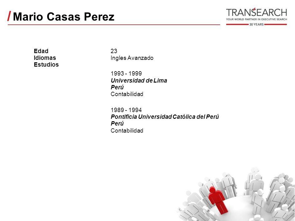 Mario Casas Perez Edad Idiomas Estudios 23 Ingles Avanzado 1993 - 1999 Universidad de Lima Perú Contabilidad 1989 - 1994 Pontificia Universidad Católica del Perú Perú Contabilidad