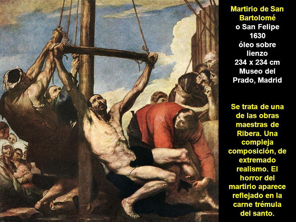 Martirio de San Bartolomé o San Felipe 1630 óleo sobre lienzo 234 x 234 cm Museo del Prado, Madrid Se trata de una de las obras maestras de Ribera. Un