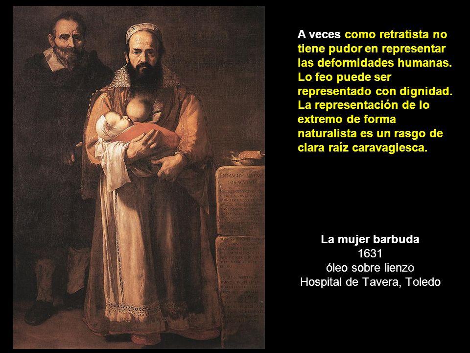 La mujer barbuda 1631 óleo sobre lienzo Hospital de Tavera, Toledo A veces como retratista no tiene pudor en representar las deformidades humanas. Lo