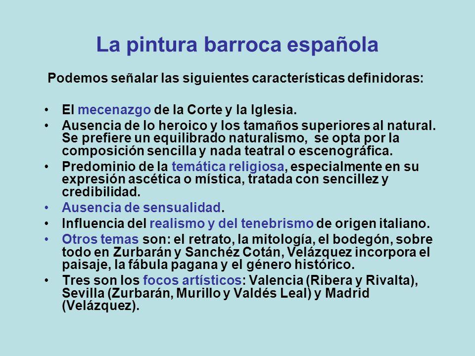 La pintura barroca española Podemos señalar las siguientes características definidoras: El mecenazgo de la Corte y la Iglesia. Ausencia de lo heroico