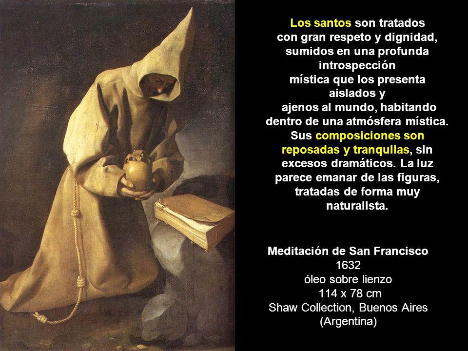 Meditación de San Francisco 1632 óleo sobre lienzo 114 x 78 cm Shaw Collection, Buenos Aires (Argentina) Los santos son tratados con gran respeto y di