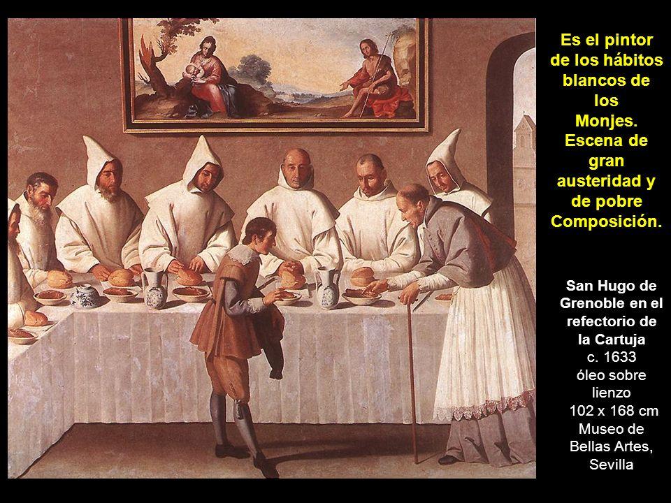San Hugo de Grenoble en el refectorio de la Cartuja c. 1633 óleo sobre lienzo 102 x 168 cm Museo de Bellas Artes, Sevilla Es el pintor de los hábitos