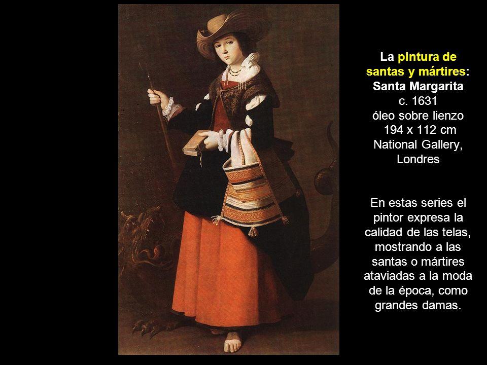La pintura de santas y mártires: Santa Margarita c. 1631 óleo sobre lienzo 194 x 112 cm National Gallery, Londres En estas series el pintor expresa la