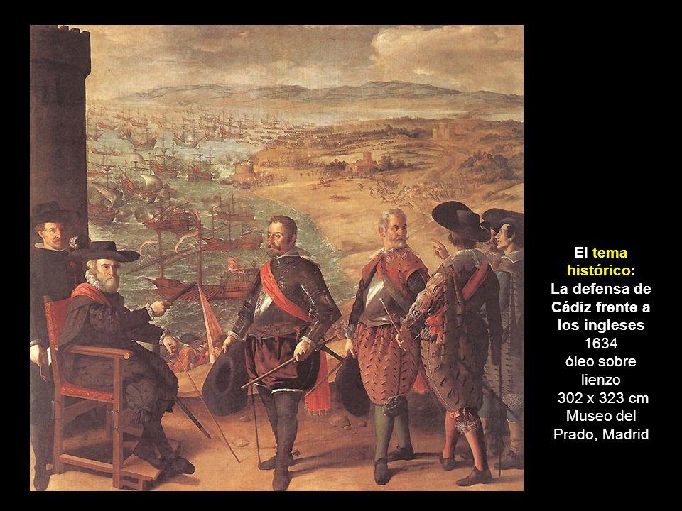 El tema histórico: La defensa de Cádiz frente a los ingleses 1634 óleo sobre lienzo 302 x 323 cm Museo del Prado, Madrid