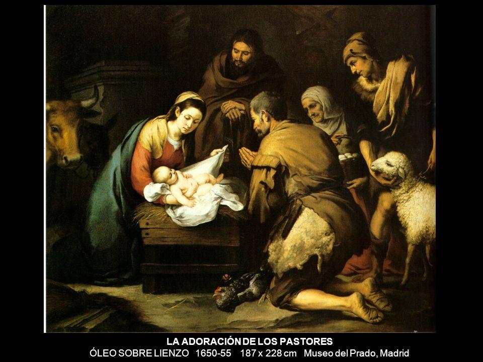 LA ADORACIÓN DE LOS PASTORES ÓLEO SOBRE LIENZO 1650-55 187 x 228 cm Museo del Prado, Madrid