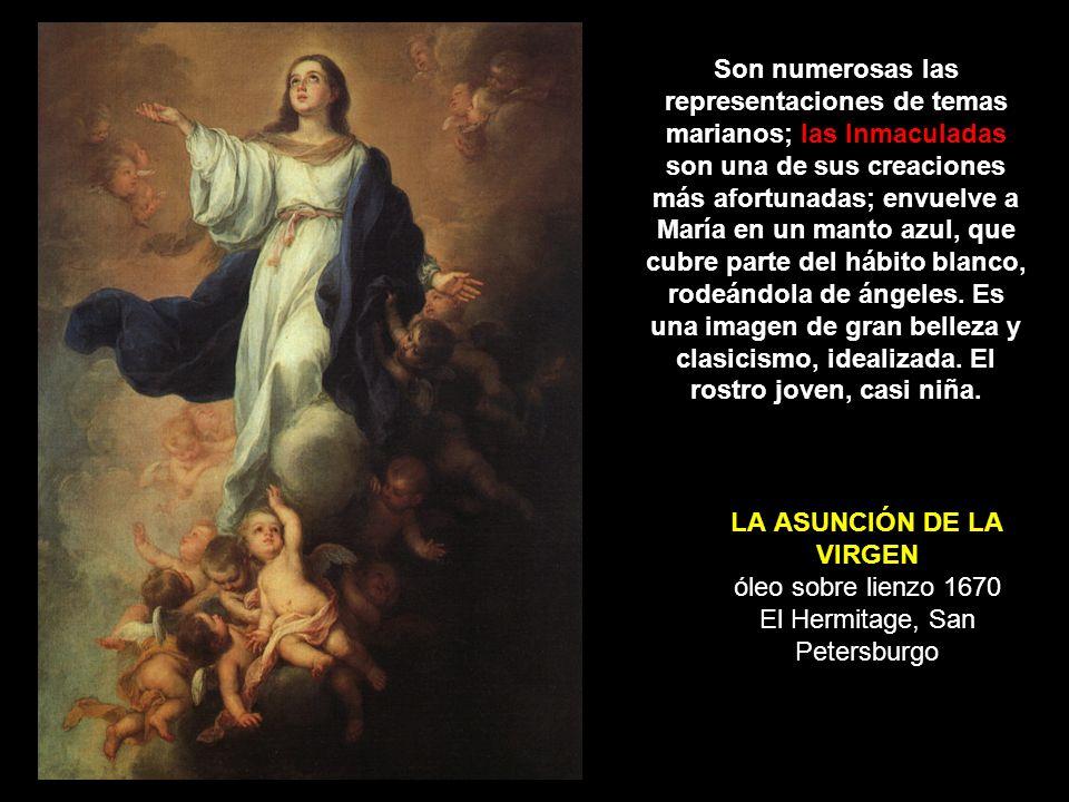 LA ASUNCIÓN DE LA VIRGEN óleo sobre lienzo 1670 El Hermitage, San Petersburgo Son numerosas las representaciones de temas marianos; las Inmaculadas so