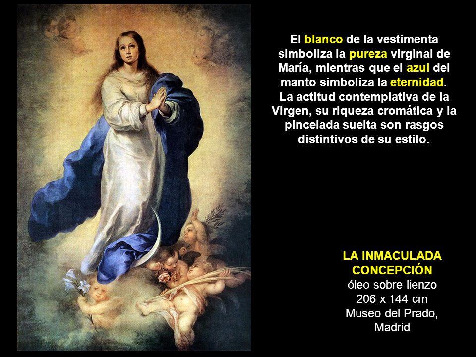 LA INMACULADA CONCEPCIÓN óleo sobre lienzo 206 x 144 cm Museo del Prado, Madrid El blanco de la vestimenta simboliza la pureza virginal de María, mien
