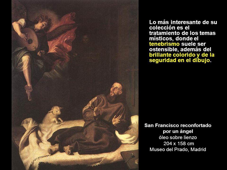 San Francisco reconfortado por un ángel óleo sobre lienzo 204 x 158 cm Museo del Prado, Madrid Lo más interesante de su colección es el tratamiento de