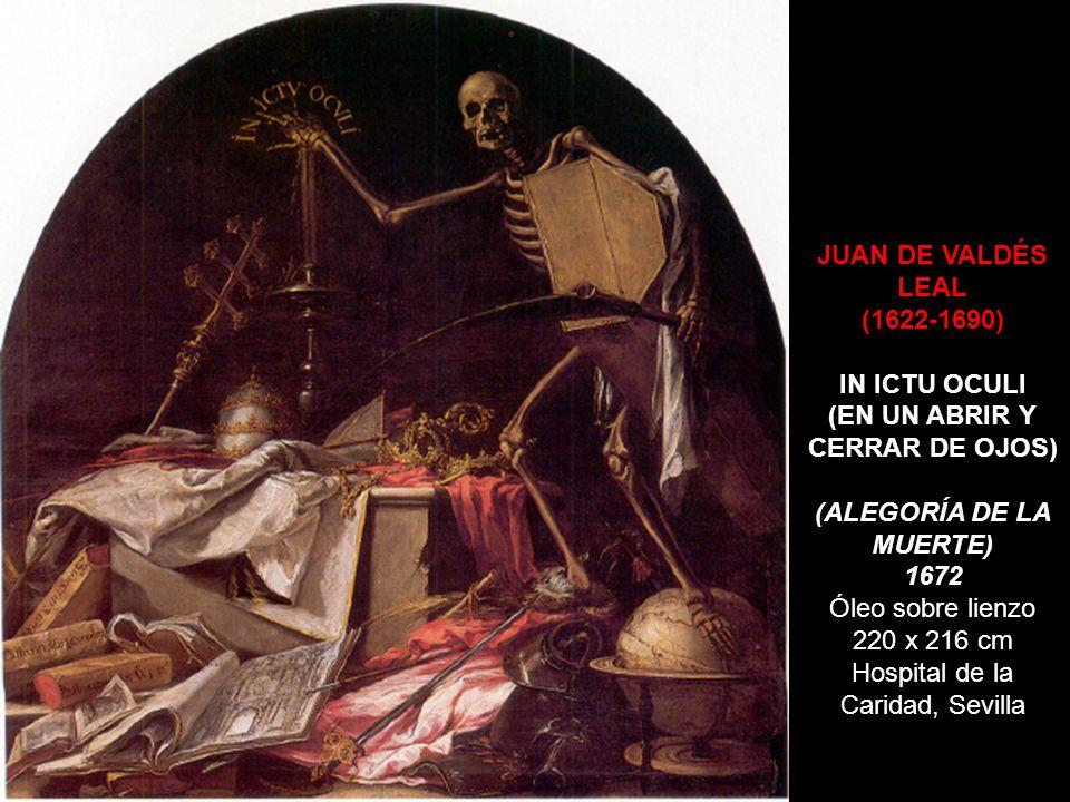 JUAN DE VALDÉS LEAL (1622-1690) IN ICTU OCULI (EN UN ABRIR Y CERRAR DE OJOS) (ALEGORÍA DE LA MUERTE) 1672 Óleo sobre lienzo 220 x 216 cm Hospital de l