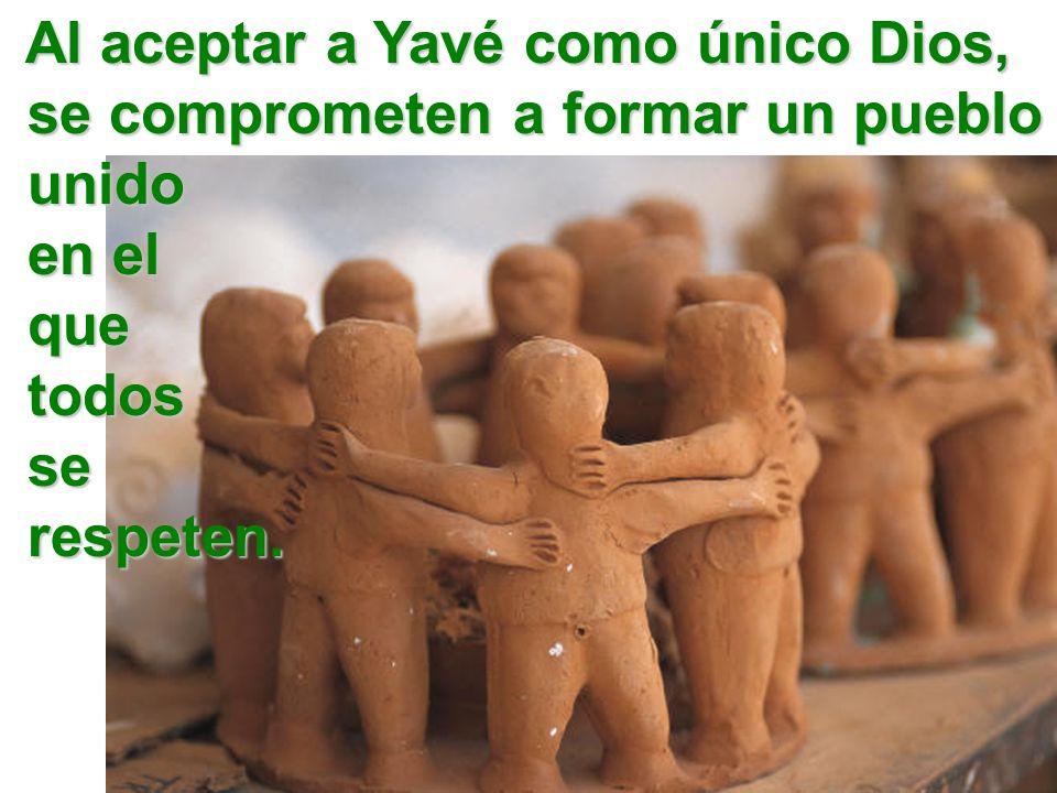 Al aceptar a Yavé como único Dios, se comprometen a formar un pueblo unido en el que todos se respeten.