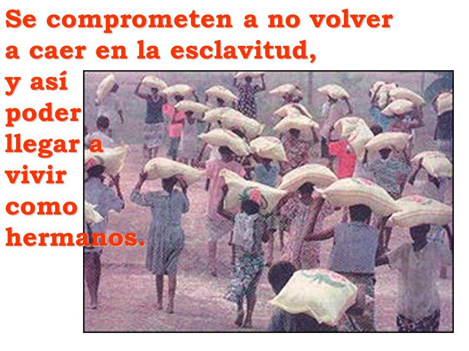 Se comprometen a no volver a caer en la esclavitud, y así poder llegar a vivircomohermanos.