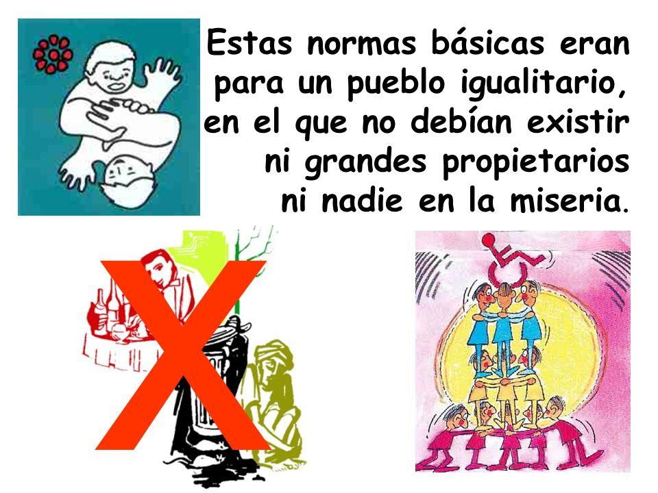 x Estas normas básicas eran para un pueblo igualitario, en el que no debían existir ni grandes propietarios ni nadie en la miseria.