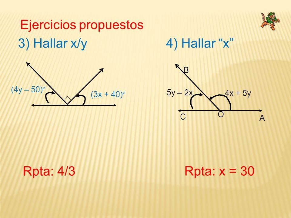 Ejercicios propuestos 3) Hallar x/y Rpta: 4/3 4) Hallar x Rpta: x = 30 (3x + 40) º (4y – 50) º 5y – 2x A B C O 4x + 5y