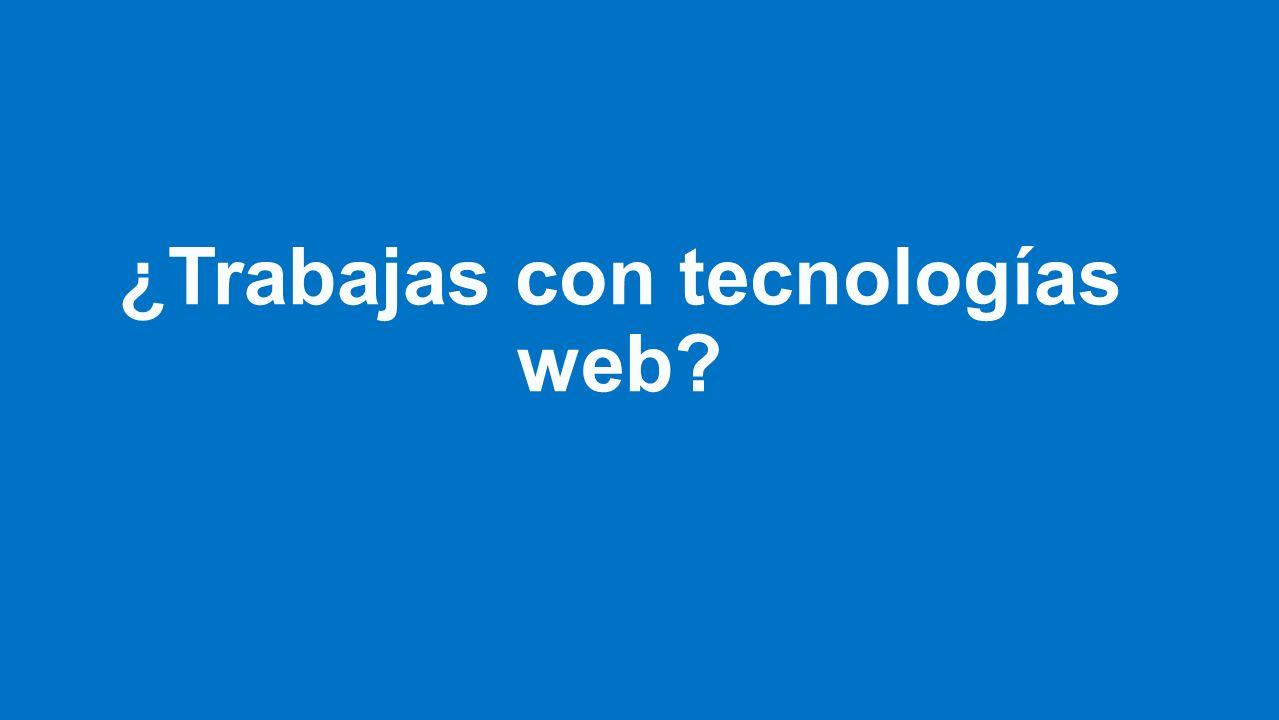 ¿Trabajas con tecnologías web