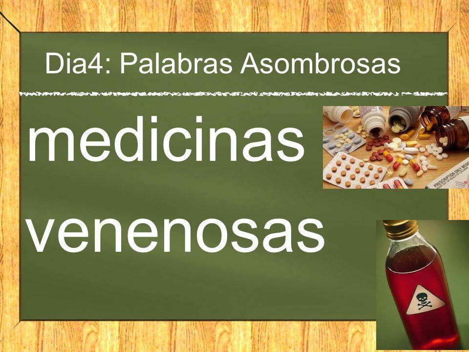 Dia4: Palabras Asombrosas medicinas venenosas